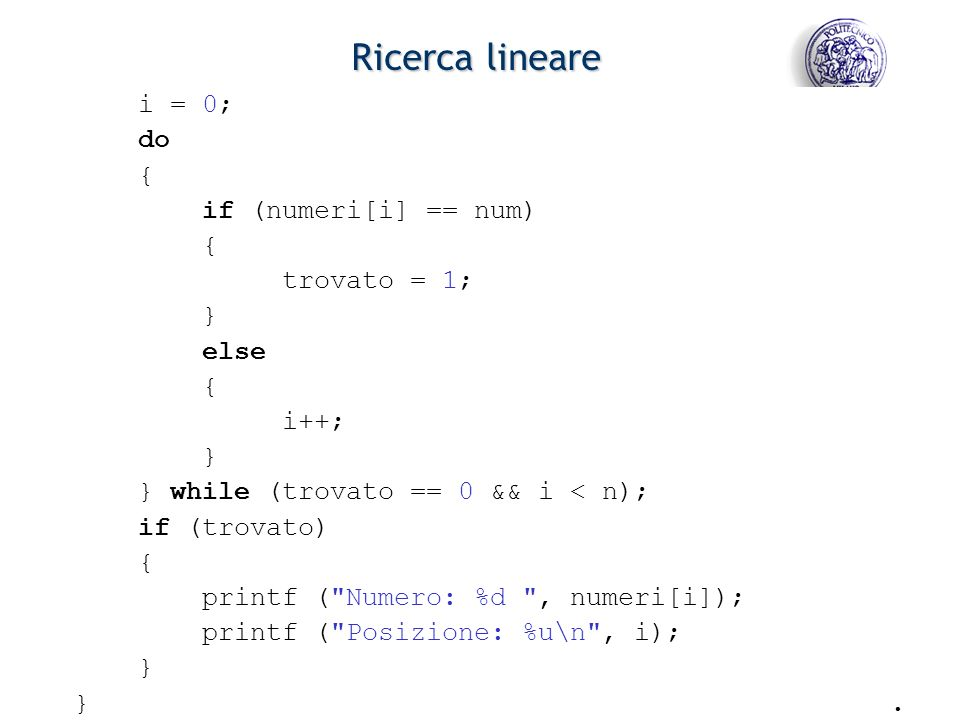 Ricerca lineare i = 0; do { if (numeri[i] == num) trovato = 1; } else